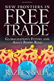 img - for By Razeen Sally New Frontiers in Free Trade: Globalization's Future and Asia's Rising Role book / textbook / text book