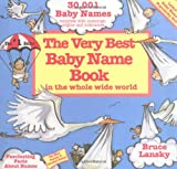 Very Best Baby Name Book In The Whole Wide World: Revised Edition (0671561138) by Bruce Lansky