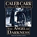 The Angel of Darkness (       UNABRIDGED) by Caleb Carr Narrated by George Guidall