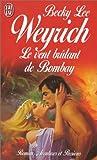 echange, troc Becky Lee Weyrich - Le vent brûlant de Bombay