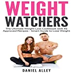 Weight Watchers: The Ultimate Weight Loss Cookbook with 45 Approved Recipes - Smart Guide to Lose Weight | Daniel Alley