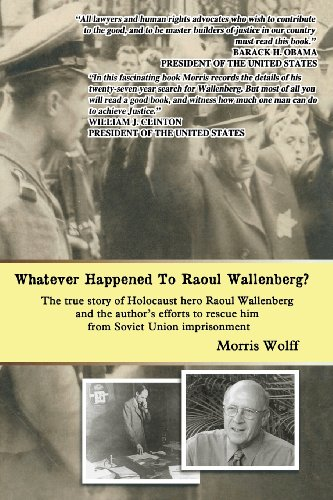 Whatever Happened To Raoul Wallenberg?: The True Story Of Holocaust Hero Raul Wallenberg And The Author's Efforts To Res