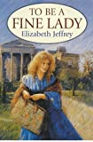 To Be A Fine Lady Elizabeth Jeffrey