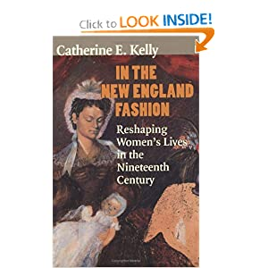 In the New England Fashion: Reshaping Women's Lives in the Nineteenth Century Catherine E. Kelly