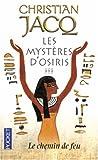 echange, troc Christian Jacq - Les Mystères d'Osiris, Tome 3 : Le chemin de feu
