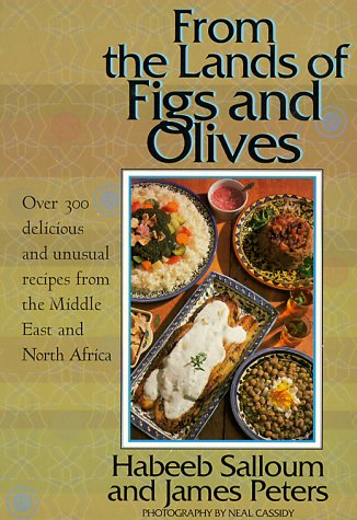 From the Lands of Figs and Olives: Over 300 Delicious & Unusual Recipes from the Middle East by Habeeb Salloum, James Peters