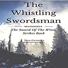 Beginnings: The Sword of the Wind Strikes Back: The Whistling Swordsman, Book 1 Audiobook by Neo Gentrics Narrated by JD Kelly