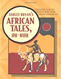 Ashley Bryans African Tales, Uh-Huh