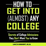 How to Get into Any College: College Series, Book 3 | Lance Orndorff