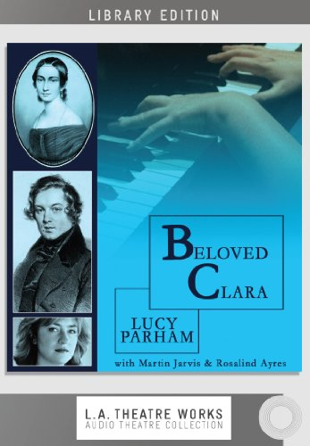 Beloved Clara (L.A. Theatre Works Audio Theatre Collections)