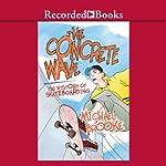 Concrete Wave: The History of Skateboarding | Michael Brooke