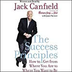The Success Principles: How to Get From Where You Are to Where You Want to Be | Jack Canfield,Janet Switzer
