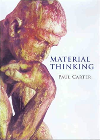 Material Thinking: the Theory and Practice of Creative Research by Paul Carter