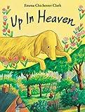 Emma Chichester Clark Up In Heaven