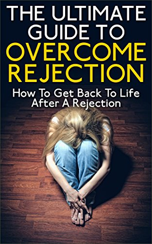 John K. - The Ultimate Guide To Overcome Rejection: How To Get Back To Life After A Rejection