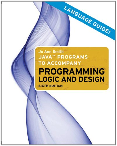 Java Programs to Accompany Programming Logic and Design