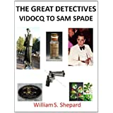 The Great Detectives (From Vidocq to Sam Spade)by William S. Shepard