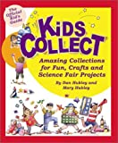 Kids Collect: Amazing Collections for Fun, Crafts, and Science Fair Projects