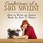 Confessions of a 3-Day Novelist: How to Write an Entire Book in Just 72 Hours: Indie Confessions, Book 1 | Laura Roberts