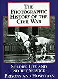 Theo F Rodenbough Photographic History of the Civil War: Soldier Life and Secret Service, Prisons and Hospitals v. 4