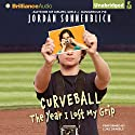 Curveball: The Year I Lost My Grip Audiobook by Jordan Sonnenblick Narrated by Luke Daniels