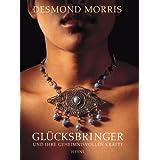 """Gl�cksbringer und ihre geheimnisvollen Kr�ftevon """"Desmond Morris"""""""