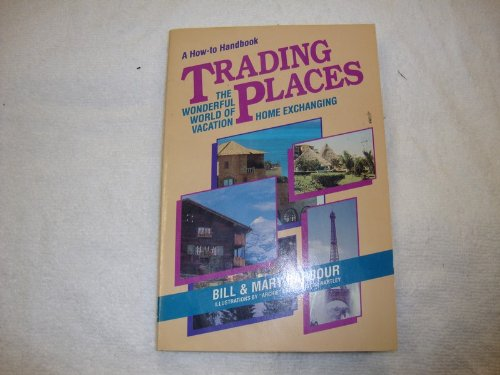 Trading Places: The Wonderful World of Vacation Home Exchanging (Travel), Barbour, Bill; Barbour, Mary