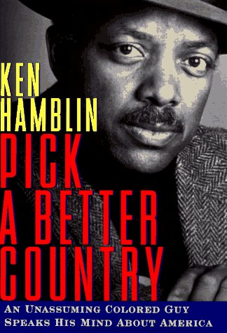 PICK A BETTER COUNTRY: An Unassuming Colored Guy Speaks His Mind About America, KEN HAMBLIN