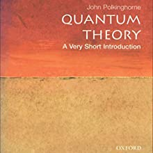 Quantum Theory: A Very Short Introduction (       UNABRIDGED) by John Polkinghorne Narrated by Dennis Holland