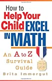img - for By Brita Immergut How to Help Your Child Excel in Math (1st First Edition) [Paperback] book / textbook / text book