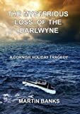 The Mysterious Loss of the Darlwyne: A Cornish Holiday Tragedy