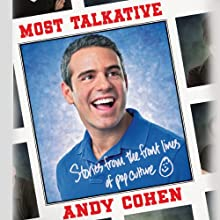 Most Talkative: Stories from the Front Lines of Pop Culture (       UNABRIDGED) by Andy Cohen Narrated by Andy Cohen