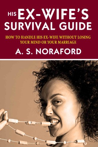 His Ex-Wife's Survival Guide:: How To Handle His Ex-wife Without Losing Your Mind Or Your Marriage PDF