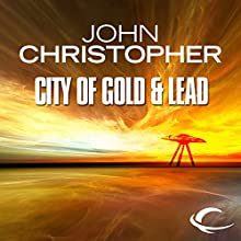 The City of Gold and Lead: Tripods Series, Book 2 Audiobook by John Christopher Narrated by William Gaminara