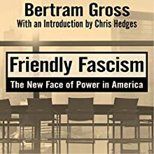 Friendly Fascism: The New Face of Power in America Audiobook by Bertram Gross, Mark Crispin Miller - editor, Chris Hedges - introduction Narrated by Kevin Stillwell
