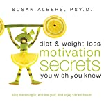 Diet & Weight Loss Motivation Secrets You Wish You Knew: Stop the Struggle, End the Guilt, and Enjoy Vibrant Health | Dr. Susan Albers