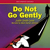 Do Not Go Gently | [Judith Smith-Levin]