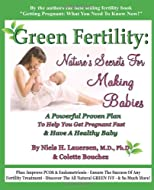 Green Fertility: Nature's Secrets For Making Babies: A Powerful Proven Plan To Help You Get Pregnant Fast & Have Healthier Babies! (Volume 1)