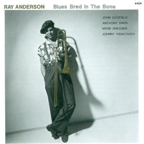 Anderson, Ray: Blues Bred In The Bone