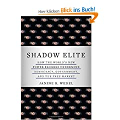 Shadow Elite: How the World&#39;s New Power Brokers Undermine Democracy, Government, and the Free Market