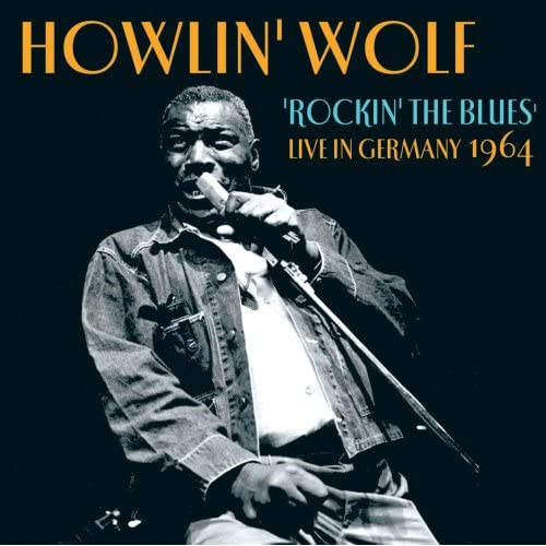 Howlin' Wolf - Rockin' the Blues: Live In Germany 1964