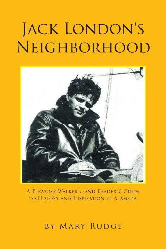 Jack London's Neighborhood: A Pleasure Walker's and Reader's Guide to History and Inspiration in Alameda