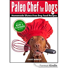 Paleo Chef for Dogs: Homemade Gluten-Free Dog Food Recipes (English Edition)
