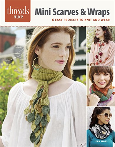 Mini Scarves & Wraps: 6 Easy Projects To Knit And Wear (Threads Selects) front-872531