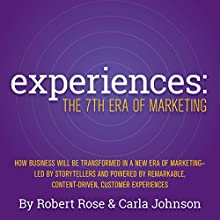 Experiences: The 7th Era of Marketing Audiobook by Robert Rose, Carla Johnson Narrated by Robert Rose, Carla Johnson