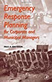 Emergency Response Planning: For Corporate and Municipal Managers