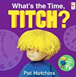 What's the Time, Titch? Pat Hutchins