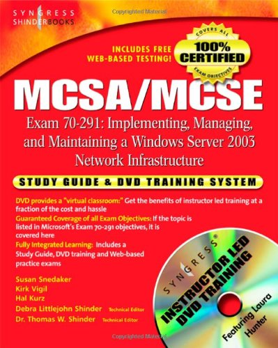 MCSA/MCSE Implementing, Managing, and Maintaining a Microsoft Windows Server 2003 Network Infrastructure (Exam 70-291): Study Guide and DVD Training System