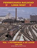 Pennsylvania Railroad Lines West Vol. 1 Pittsburgh to St. Louis 1960-1999