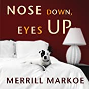 Nose Down, Eyes Up: A Novel | [Merrill Markoe]